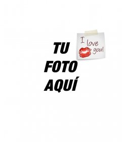 Pon un post it de I LOVE YOU con un beso en la foto