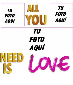 Marco para 3 fotos con el texto ALL YOU NEED IS LOVE