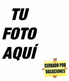 Pon un post it de cerrado por vacaciones en tu foto, y dile a todo el mundo que estás de vacaciones! Perfecto para fotos de perfil de facebook