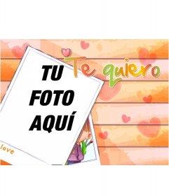Montaje de fotos donde sale el texto TE QUIERO, donde podrás poner la foto que tu quieras!