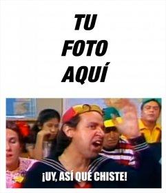 """Edita este fotomontaje del meme de Quico de """"Ay, así qué chiste"""""""