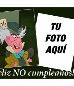 Fotomontaje del Sombrerero Loco para desear un Feliz NO Cumpleaños