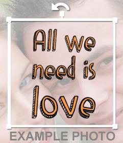 Frase para añadir en tus fotos de ALL WE NEED IS LOVE como sticker gratis