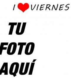 Montaje para fotos I LOVE VIERNES, para poner en una de tus fotos