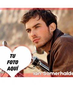 Montaje de fotos con Ian Somerhalder y un corazón con tu foto
