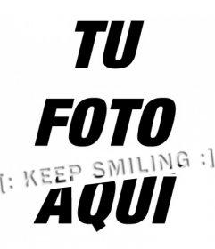 Pon el texto KEEP SMILING con unos emoticonos de sonrisa en tu foto con este foto montaje