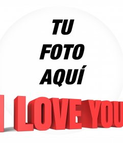 Marco circular con la frase I LOVE YOU en 3D para añadir tu foto