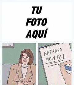 """Montaje para editar del meme de """"Retraso Mental"""" con cualquiera de tus fotos"""