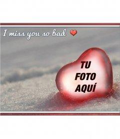 Fotomontaje con el texto: I miss you so bad