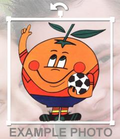 Fotomontaje de Naranjito la mascota de España 82 para poner en tus fotos online