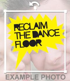 Sticker amarillo con el texto RECLAIM THE DANCE FLOOR para ponerlo en tus fotos online