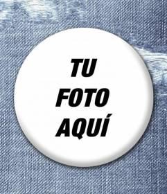 Diseña tu propia chapa colocando la foto que más te guste y crea este efecto como si estuviera enganchada a un pantalón vaquero