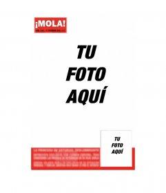 Hazte famoso y sal en la portada de la revista ¡MOLA! Inserta un titular y la fotografía que tu prefieras, puedes enviarlo por correo electrónico de forma gratuita