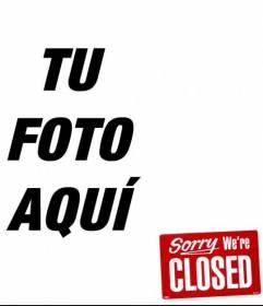 Foto montaje para poner el mensaje Sorry Were CLOSED! en tu foto!