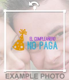 Divertido sticker con la frase EL CUMPLEAÑERO NO PAGA para pegar en tus fotos