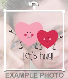 Efecto de dos corazones felices con la frase LET'S HUG para pegar en tus fotos