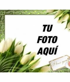 Marco para fotos con tulipanes y una nota que pone I LOVE YOU. Para poner una foto online