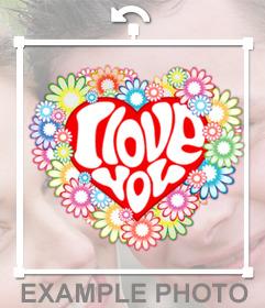 Coração decorado com flores e a palavra EU TE AMO colar em suas fotos