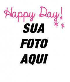 Fotomontagens para dizer dia feliz com a sua foto