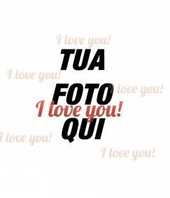Fotomontaggio costituito da un collage che si, ti amo, in lingua inglese invade la fotografia digitale di vostra scelta con lettere rosse. In questa pagina si hanno più effetti per la stampa, email, o decorare le foto con facilità