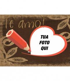 Cartolina con Ti amo testo elaborato con la penna ed e un rosso a forma di cuore