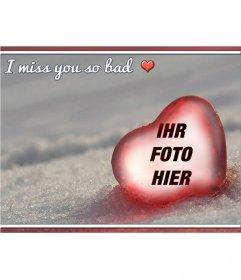 Fotomontage mit dem Text: I miss you so bad
