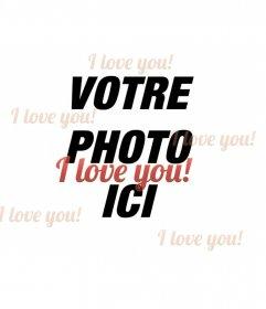 """Photomontage constitué d""""un collage celui-là, Je t""""aime, en anglais envahit la photographie numérisée de votre choix avec des lettres rouges. Sur cette page, vous avez plus d""""effets à l""""impression, email, ou décorer vos photos en toute simplicité"""