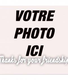 Modifier ce filtre gratuit avec votre photo et les MERCI phrase POUR VOTRE AMITIÉ