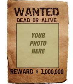 Wanted Poster. Your photo in a legendary lineup of in search and capture, dead or alive, reward, one million. Save or send the photomontage as a souvenir or curiosity