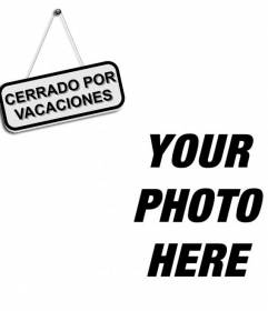 Photo Montage to put a closed for holiday sign in your photo. Ideal for your facebook profile picture
