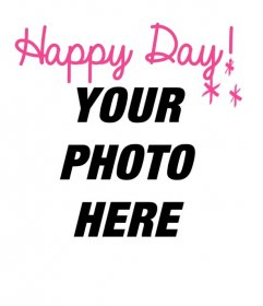 Photomontages to say happy day with your photo