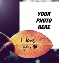 Photo effect to edit with your photo of a leaf with the words I LOVE YOU