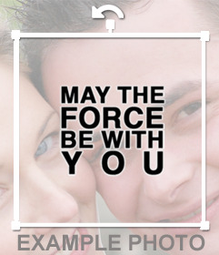 Paste on your photos tha phrase MAY THE FORCE BE WITH YOU with this effect