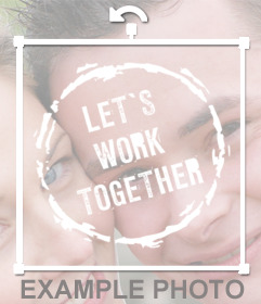 Stamp with the phrase LETs WORK TOGETHER to paste on your photo