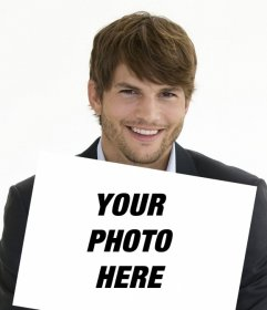 Create a photomontage with Ashton Kutcher holding a picture of you