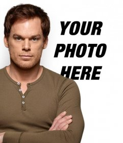 Create a photomontage with Dexter Morgan placing your image in the background and adding free text online
