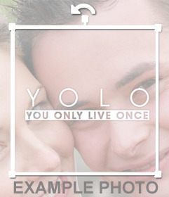 Paste the word YOLO on your photo uploading it to this free effect