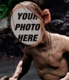 Put your face on Gollum from the Lord of the Rings trilogy,