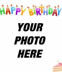 Birthday card to put your photo in the background. Colored letters, candles and a cake!