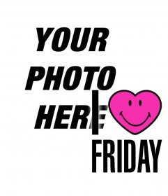 Photo effect to put a smiling heart and text I LOVE FRIDAY with your photo