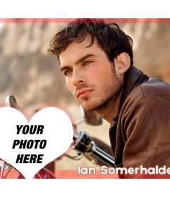 Photo montage with Ian Somerhalder and a heart with your photo