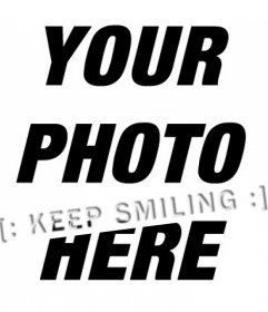 Put text emoticons KEEP SMILING with a smile on your photo with this photo montage