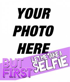 """Design to decorate your profile picture with the text """"but first let me take a selfie"""""""