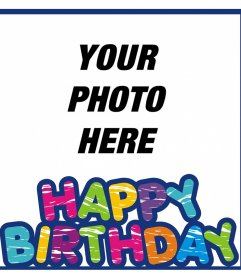 Colorful frame to wish a happy birthday and with your photo