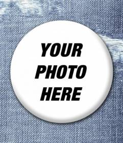 Design your own badge by placing the photo you want and make this effect as if it was hooked to a pair of jeans