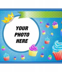 Birthday card with colorful cupcakes and a golden crown in a round frame in which you can place an image and add text