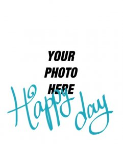 Collage to put a text with the phrase [Happy day] in blue on your photographs