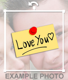 Paste on your photos a note that says LOVE YOU with this effect